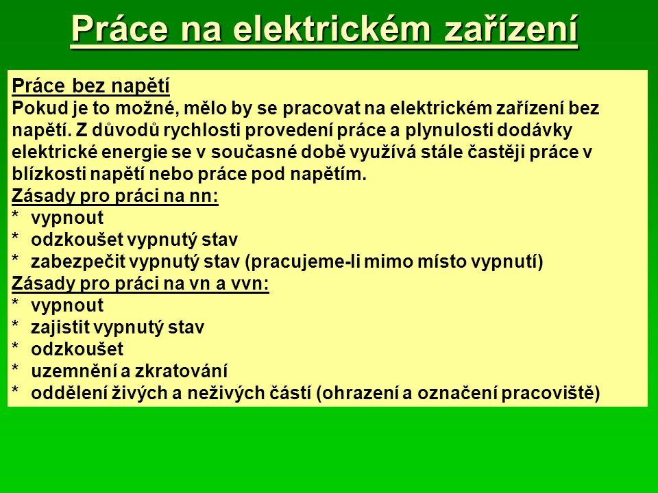 Práce na elektrickém zařízení Práce bez napětí Pokud je to možné, mělo by se pracovat na elektrickém zařízení bez napětí. Z důvodů rychlosti provedení