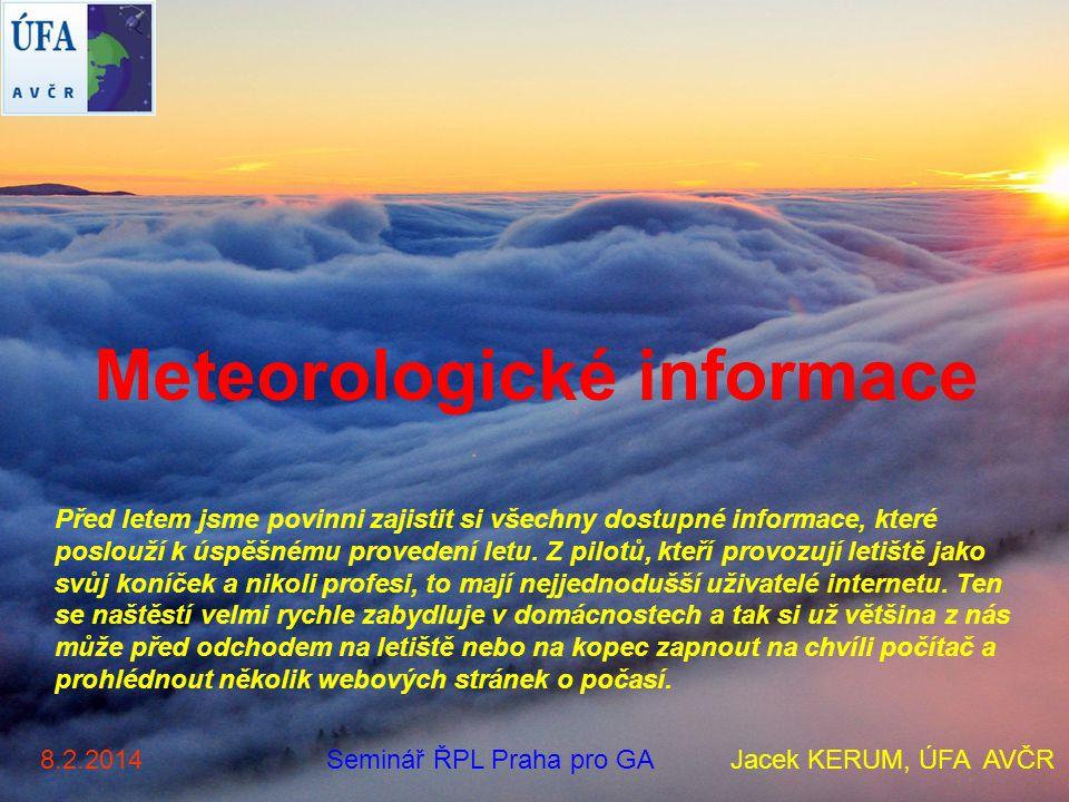 Meteorologické informace Před letem jsme povinni zajistit si všechny dostupné informace, které poslouží k úspěšnému provedení letu. Z pilotů, kteří pr