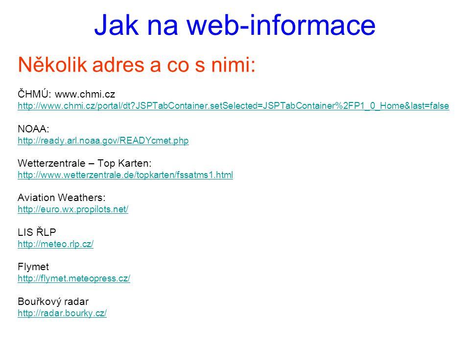 Jak na web-informace Několik adres a co s nimi: ČHMÚ: www.chmi.cz http://www.chmi.cz/portal/dt?JSPTabContainer.setSelected=JSPTabContainer%2FP1_0_Home