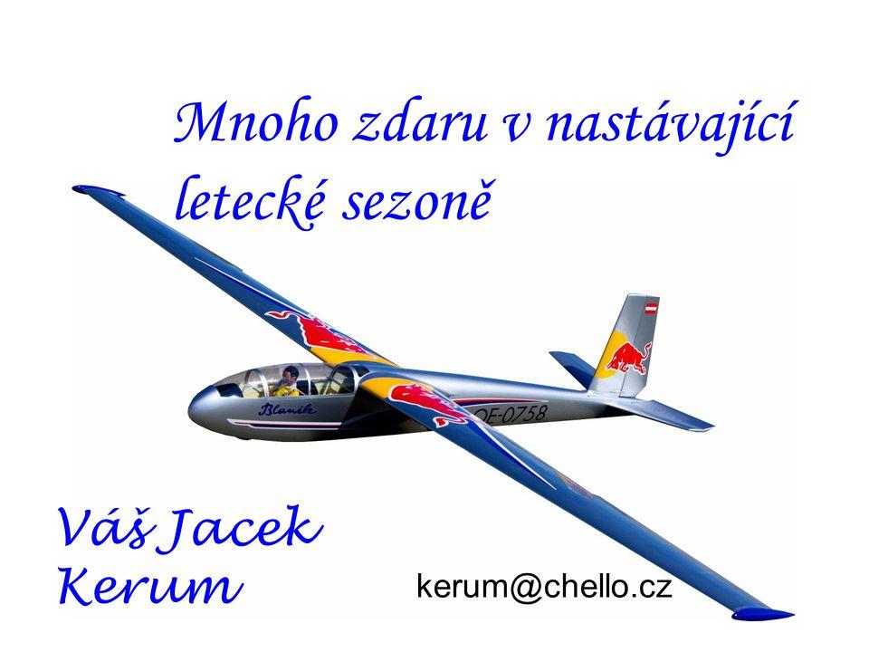 Mnoho zdaru v nastávající letecké sezoně Váš Jacek Kerum kerum@chello.cz