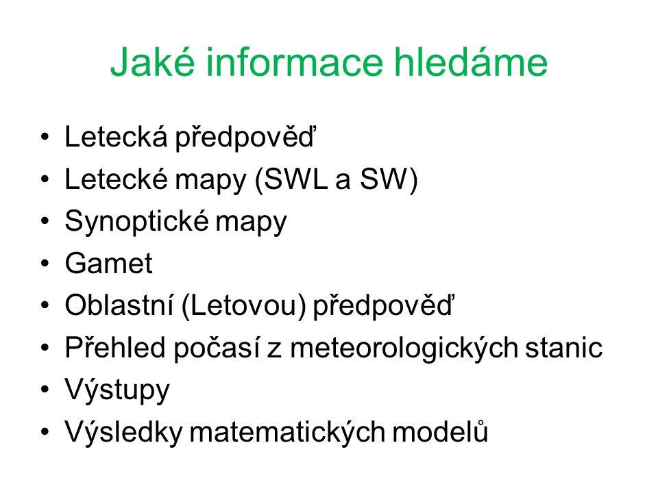 Jaké informace hledáme •Letecká předpověď •Letecké mapy (SWL a SW) •Synoptické mapy •Gamet •Oblastní (Letovou) předpověď •Přehled počasí z meteorologi