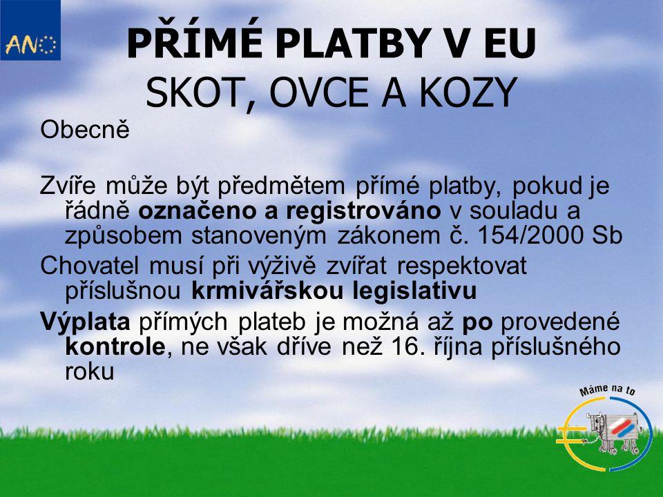 PŘÍMÉ PLATBY V EU SKOT, OVCE A KOZY Obecně Zvíře může být předmětem přímé platby, pokud je řádně označeno a registrováno v souladu a způsobem stanoven