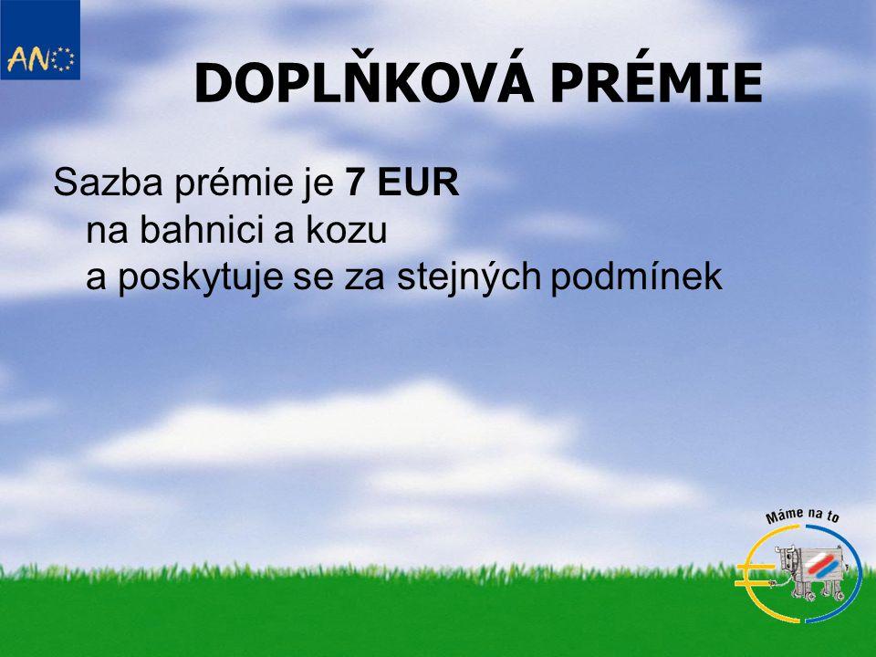 DOPLŇKOVÁ PRÉMIE Sazba prémie je 7 EUR na bahnici a kozu a poskytuje se za stejných podmínek