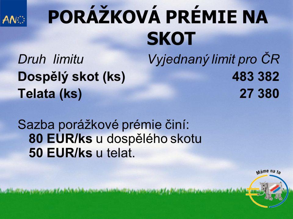 PORÁŽKOVÁ PRÉMIE NA SKOT Druh limituVyjednaný limit pro ČR Dospělý skot (ks)483 382 Telata (ks)27 380 Sazba porážkové prémie činí: 80 EUR/ks u dospělé