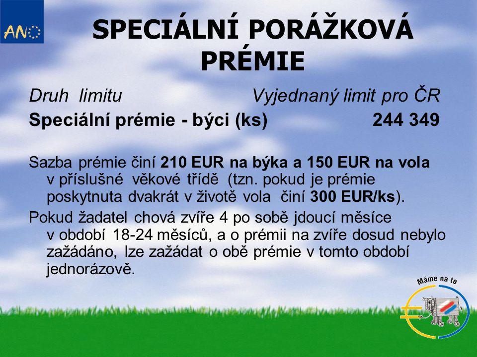 SPECIÁLNÍ PORÁŽKOVÁ PRÉMIE Druh limituVyjednaný limit pro ČR Speciální prémie - býci (ks)244 349 Sazba prémie činí 210 EUR na býka a 150 EUR na vola v