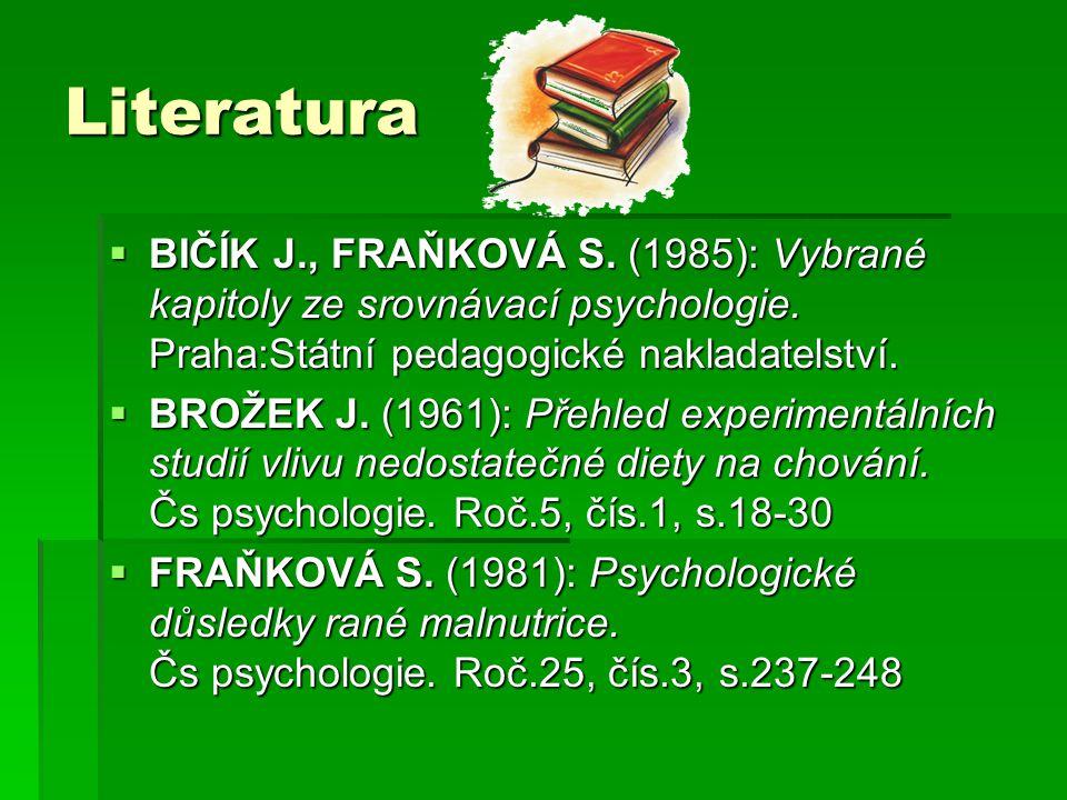 Literatura  BIČÍK J., FRAŇKOVÁ S.(1985): Vybrané kapitoly ze srovnávací psychologie.