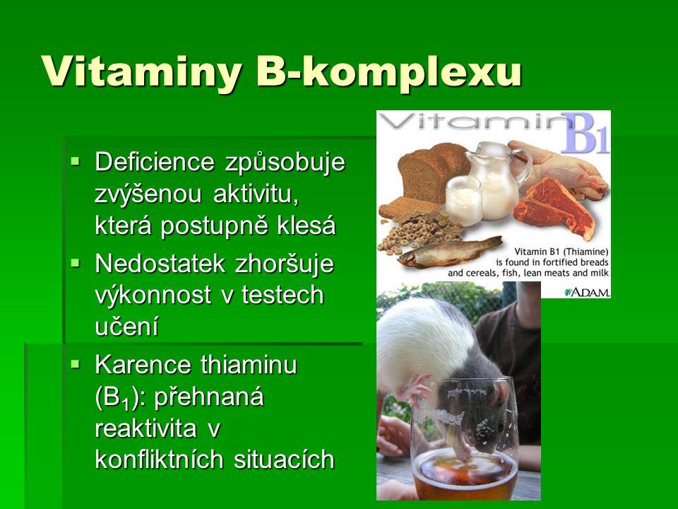 Vitaminy B-komplexu  Deficience způsobuje zvýšenou aktivitu, která postupně klesá  Nedostatek zhoršuje výkonnost v testech učení  Karence thiaminu (B 1 ): přehnaná reaktivita v konfliktních situacích