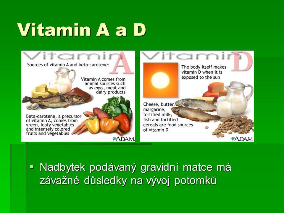 Vitamin A a D  Nadbytek podávaný gravidní matce má závažné důsledky na vývoj potomků