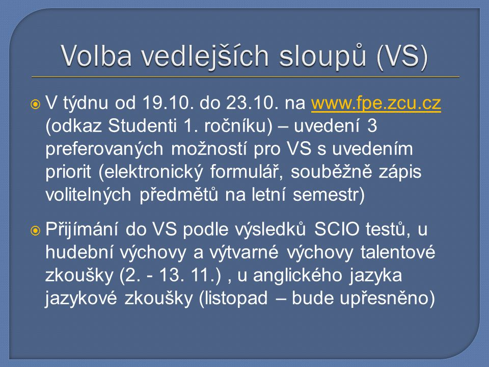  V týdnu od 19.10. do 23.10. na www.fpe.zcu.cz (odkaz Studenti 1. ročníku) – uvedení 3 preferovaných možností pro VS s uvedením priorit (elektronický