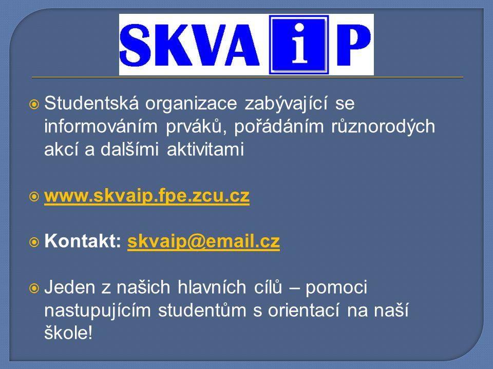  Studentská organizace zabývající se informováním prváků, pořádáním různorodých akcí a dalšími aktivitami  www.skvaip.fpe.zcu.cz www.skvaip.fpe.zcu.