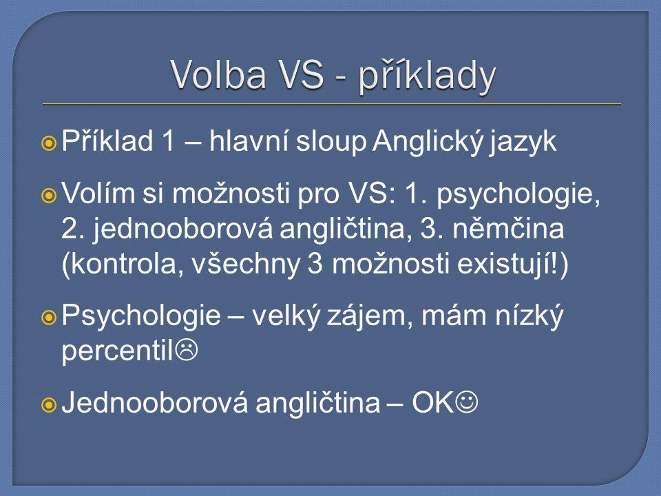  Příklad 1 – hlavní sloup Anglický jazyk  Volím si možnosti pro VS: 1. psychologie, 2. jednooborová angličtina, 3. němčina (kontrola, všechny 3 možn