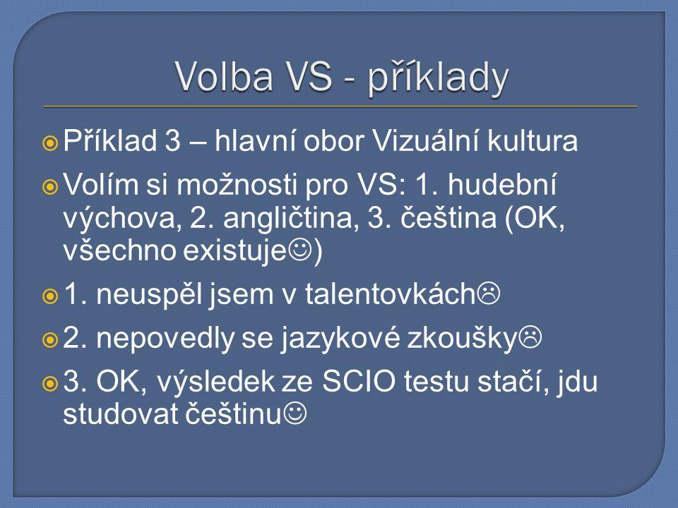  Příklad 3 – hlavní obor Vizuální kultura  Volím si možnosti pro VS: 1. hudební výchova, 2. angličtina, 3. čeština (OK, všechno existuje  )  1. ne