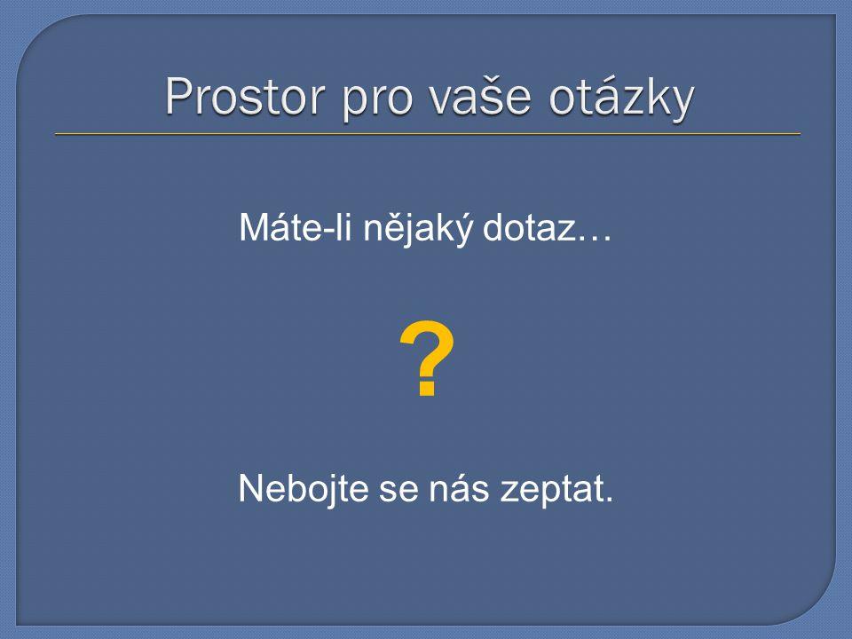 Máte-li nějaký dotaz… ? Nebojte se nás zeptat.