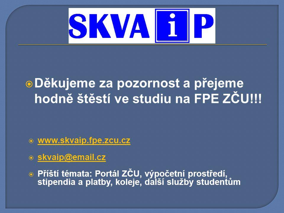  Děkujeme za pozornost a přejeme hodně štěstí ve studiu na FPE ZČU!!!  www.skvaip.fpe.zcu.cz www.skvaip.fpe.zcu.cz  skvaip@email.cz skvaip@email.cz