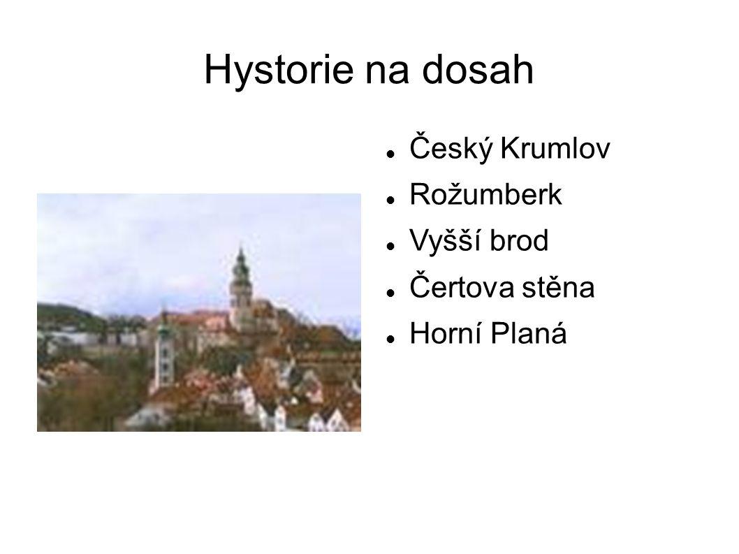 Hystorie na dosah  Český Krumlov  Rožumberk  Vyšší brod  Čertova stěna  Horní Planá
