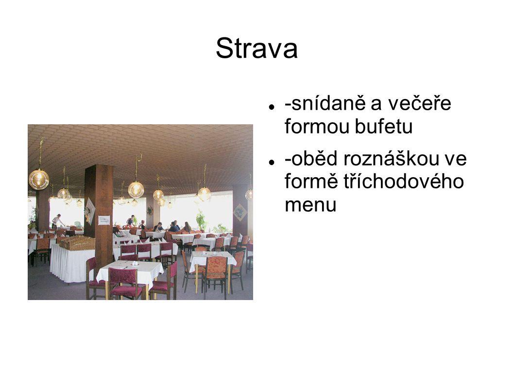 Strava  -snídaně a večeře formou bufetu  -oběd roznáškou ve formě tříchodového menu