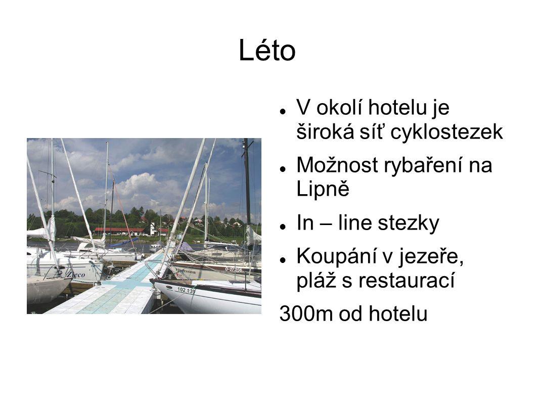 Léto  V okolí hotelu je široká síť cyklostezek  Možnost rybaření na Lipně  In – line stezky  Koupání v jezeře, pláž s restaurací 300m od hotelu