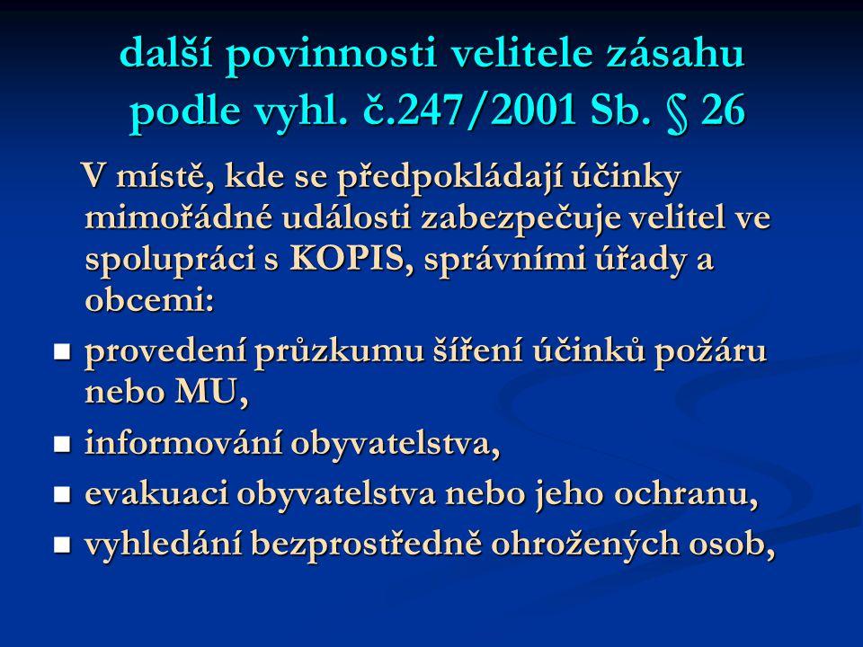 další povinnosti velitele zásahu podle vyhl. č.247/2001 Sb. § 26 V místě, kde se předpokládají účinky mimořádné události zabezpečuje velitel ve spolup