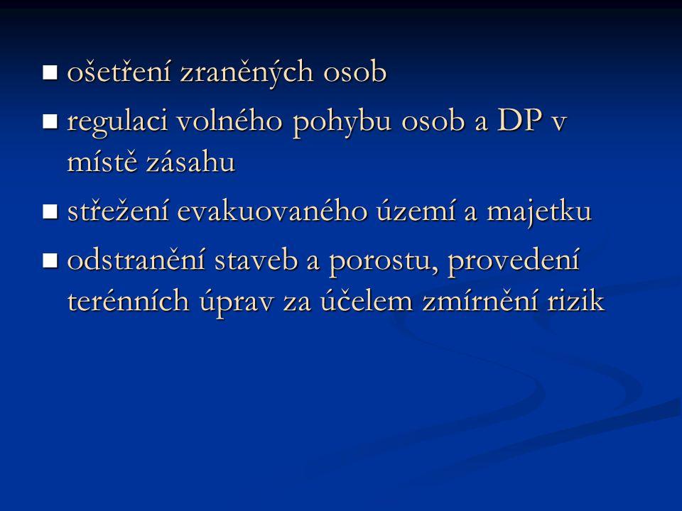  ošetření zraněných osob  regulaci volného pohybu osob a DP v místě zásahu  střežení evakuovaného území a majetku  odstranění staveb a porostu, pr