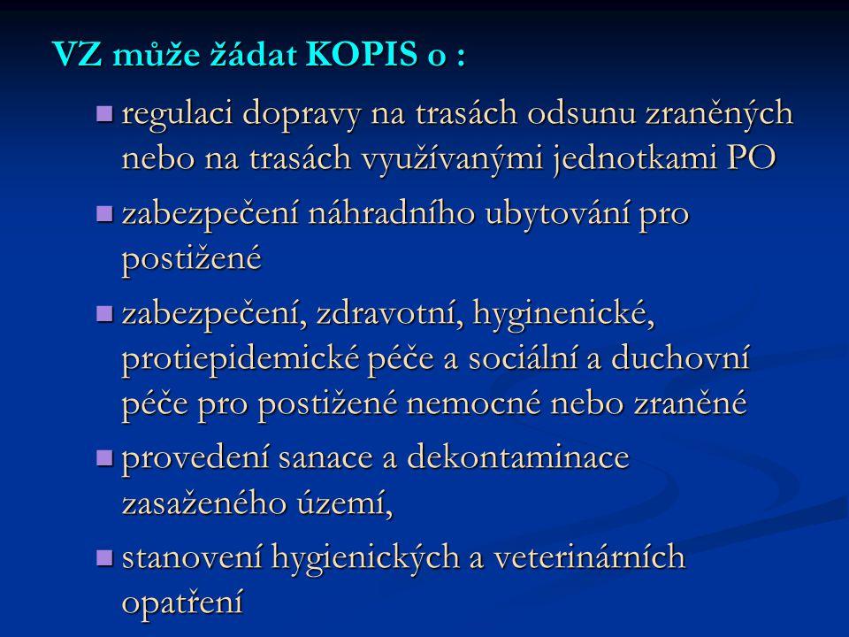 VZ může žádat KOPIS o :  regulaci dopravy na trasách odsunu zraněných nebo na trasách využívanými jednotkami PO  zabezpečení náhradního ubytování pr