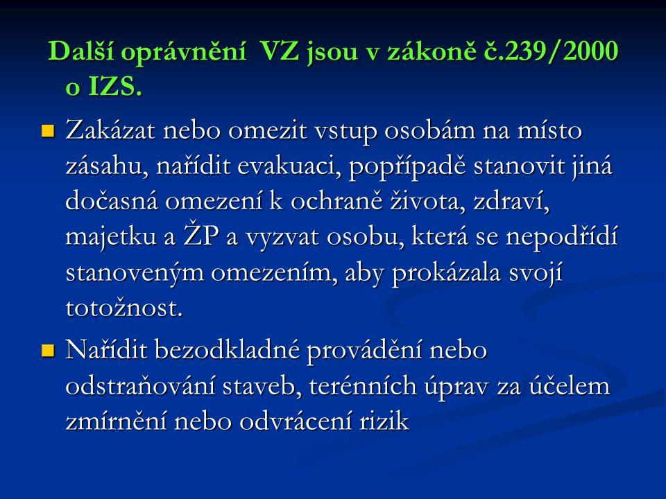 Další oprávnění VZ jsou v zákoně č.239/2000 o IZS. Další oprávnění VZ jsou v zákoně č.239/2000 o IZS.  Zakázat nebo omezit vstup osobám na místo zása
