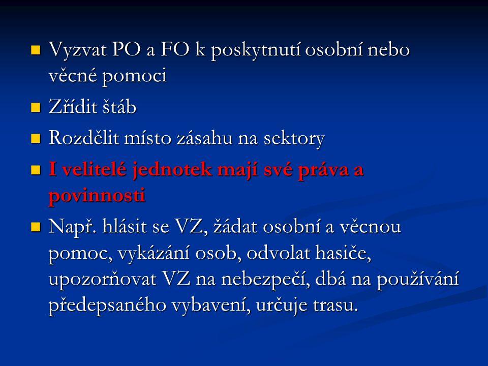  Vyzvat PO a FO k poskytnutí osobní nebo věcné pomoci  Zřídit štáb  Rozdělit místo zásahu na sektory  I velitelé jednotek mají své práva a povinno