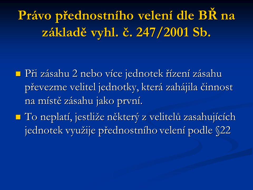 Právo přednostního velení dle BŘ na základě vyhl. č. 247/2001 Sb.  Při zásahu 2 nebo více jednotek řízení zásahu převezme velitel jednotky, která zah
