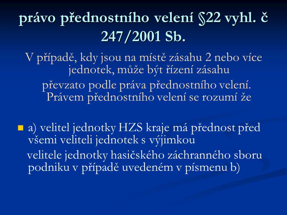 právo přednostního velení §22 vyhl. č 247/2001 Sb. V případě, kdy jsou na místě zásahu 2 nebo více jednotek, může být řízení zásahu převzato podle prá
