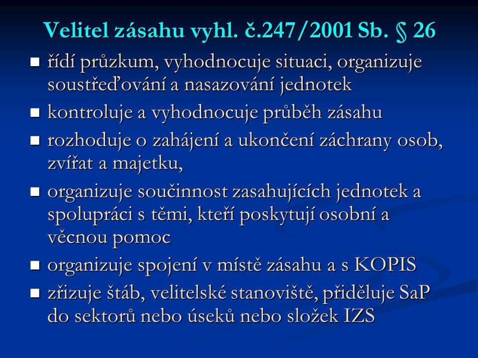 Velitel zásahu vyhl. č.247/2001 Sb. § 26  řídí průzkum, vyhodnocuje situaci, organizuje soustřeďování a nasazování jednotek  kontroluje a vyhodnocuj