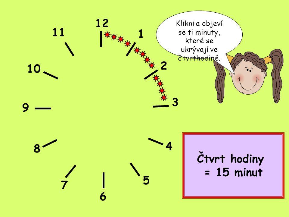 12 1 2 3 4 5 6 7 8 9 10 11 Klikni a objeví se ti minuty, které se ukrývají v půlhodině.