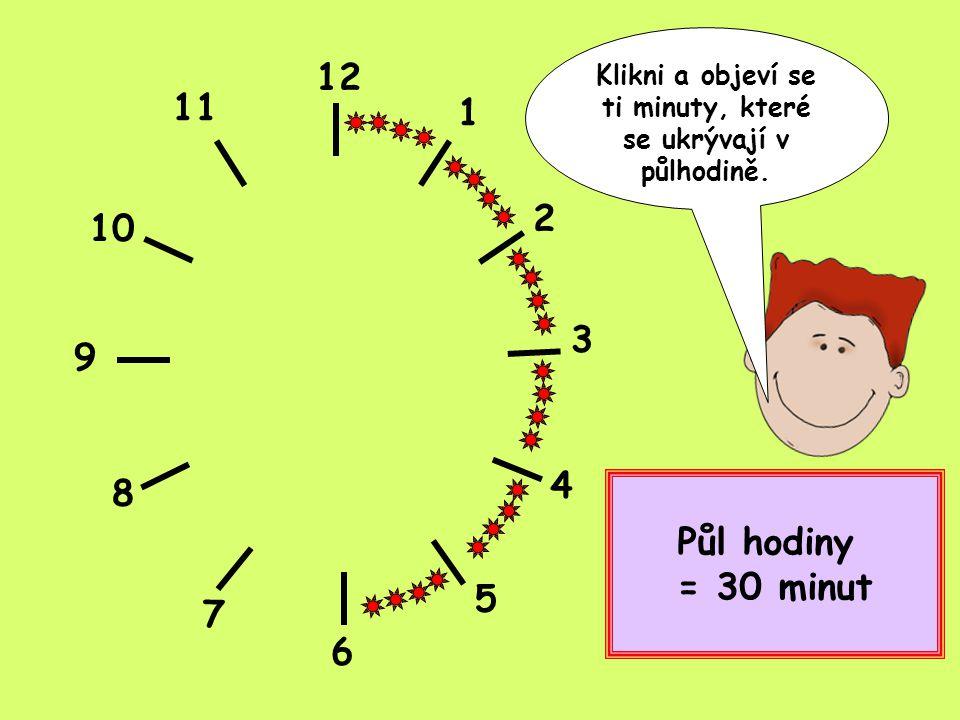 12 1 2 3 4 5 6 8 9 10 11 7 Klikni a objeví se ti minuty, které ukrývá tři čtvrtě hodina.