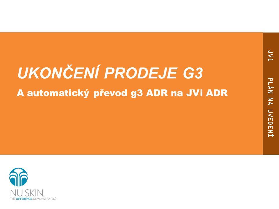 JVi PLÁN NA UVEDENÍ UKONČENÍ PRODEJE G3 A automatický převod g3 ADR na JVi ADR