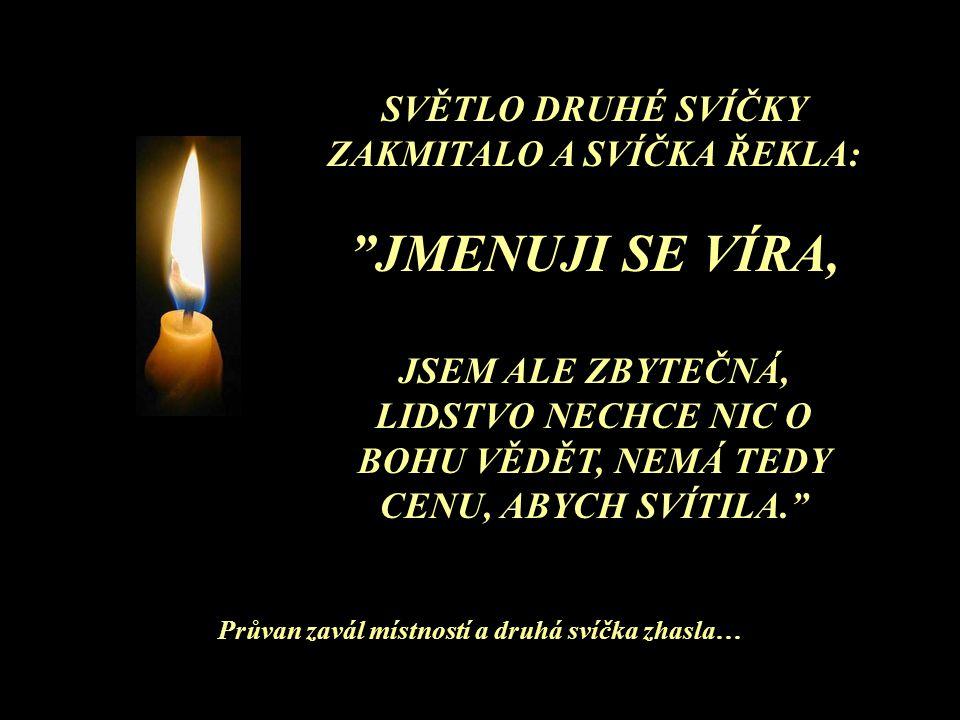 První svíčka vzdychla a řekla: Jmenuji se Mír.