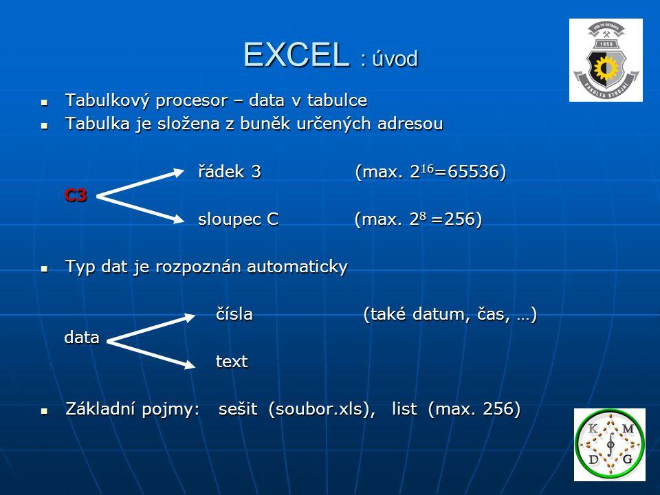 EXCEL : úvod  Tabulkový procesor – data v tabulce  Tabulka je složena z buněk určených adresou řádek 3 (max.