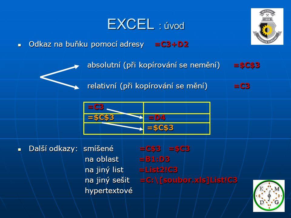 EXCEL : příklady Příklad: Násobení matic Řešení: násobení podle pravidla řádek krát sloupec (m x n) krát (n x p) (m x p) (m x n) krát (n x p) (m x p) 1.