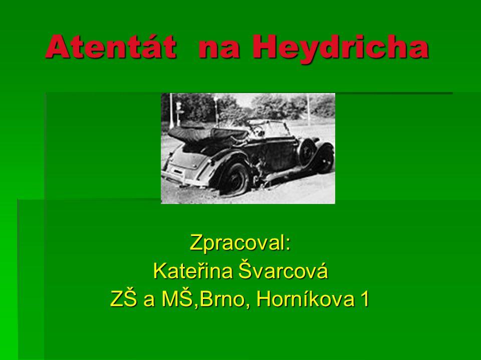 Atentát na Heydricha Zpracoval: Kateřina Švarcová ZŠ a MŠ,Brno, Horníkova 1