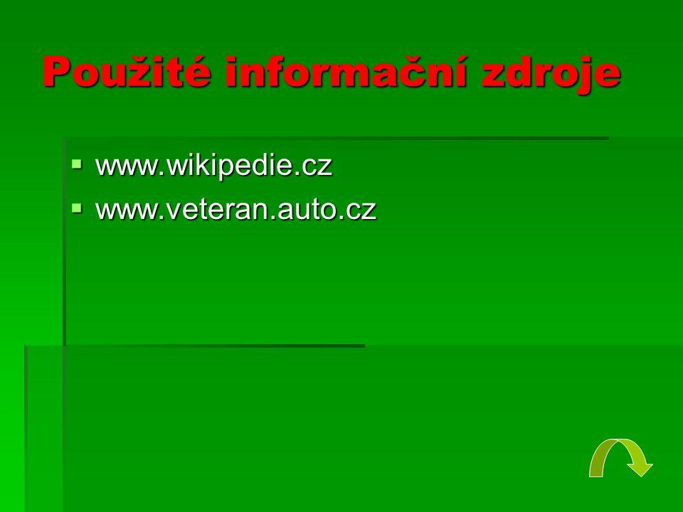 Použité informační zdroje  www.wikipedie.cz  www.veteran.auto.cz