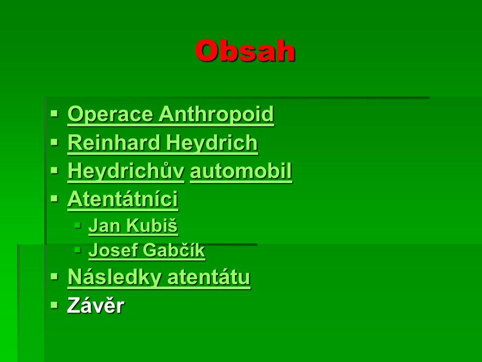 Obsah  Operace Anthropoid Operace Anthropoid Operace Anthropoid  Reinhard Heydrich Reinhard Heydrich Reinhard Heydrich  Heydrichův automobil Heydri