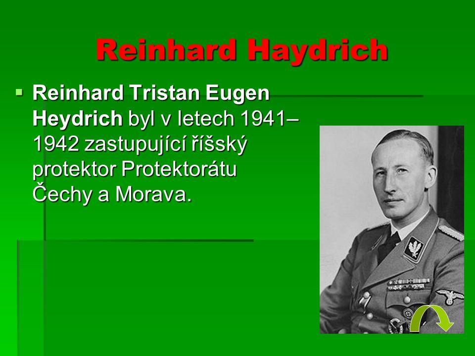 Reinhard Haydrich  Reinhard Tristan Eugen Heydrich byl v letech 1941– 1942 zastupující říšský protektor Protektorátu Čechy a Morava.