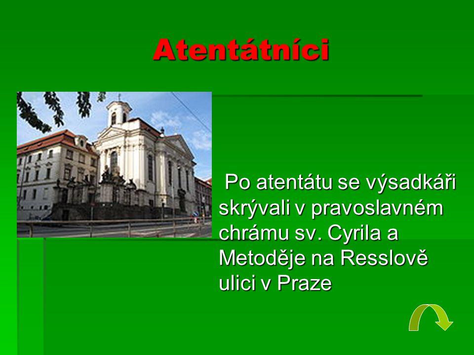 Atentátníci  Po atentátu se výsadkáři skrývali v pravoslavném chrámu sv. Cyrila a Metoděje na Resslově ulici v Praze