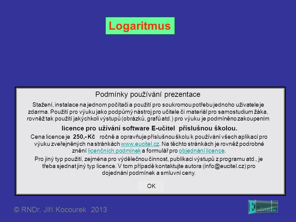 © RNDr. Jiří Kocourek 2013 Logaritmus Podmínky používání prezentace Stažení, instalace na jednom počítači a použití pro soukromou potřebu jednoho uživ