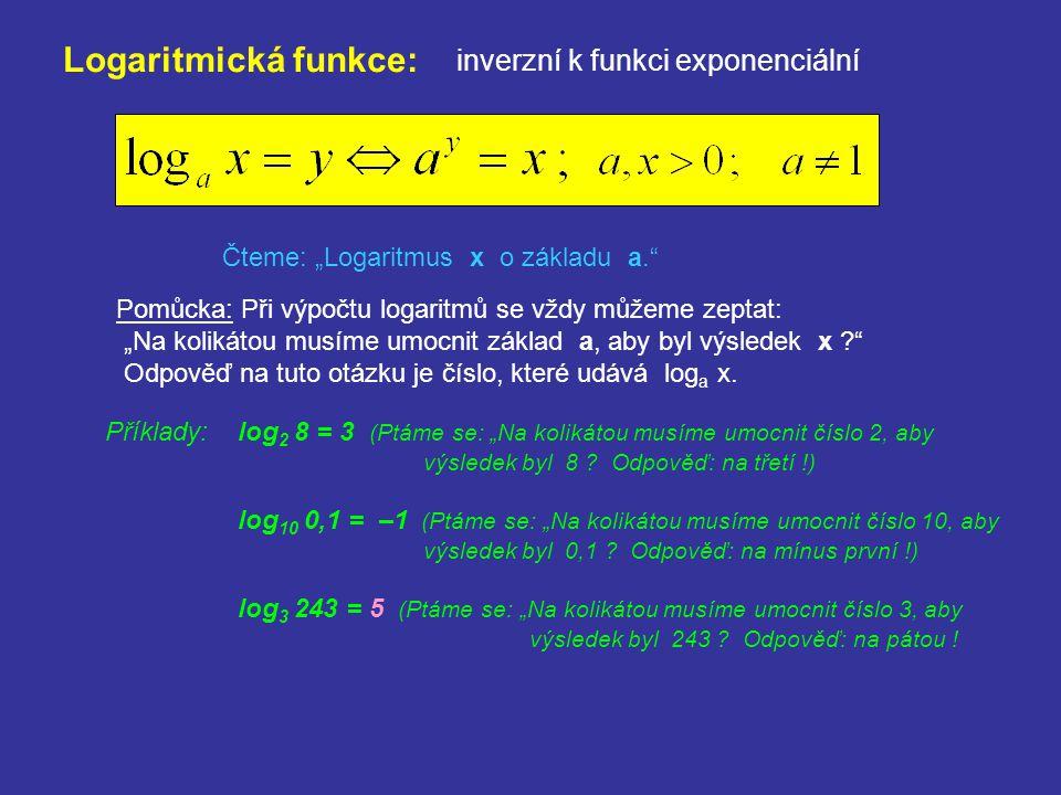 """Logaritmická funkce: inverzní k funkci exponenciální Čteme: """"Logaritmus x o základu a."""" Pomůcka: Při výpočtu logaritmů se vždy můžeme zeptat: """"Na koli"""