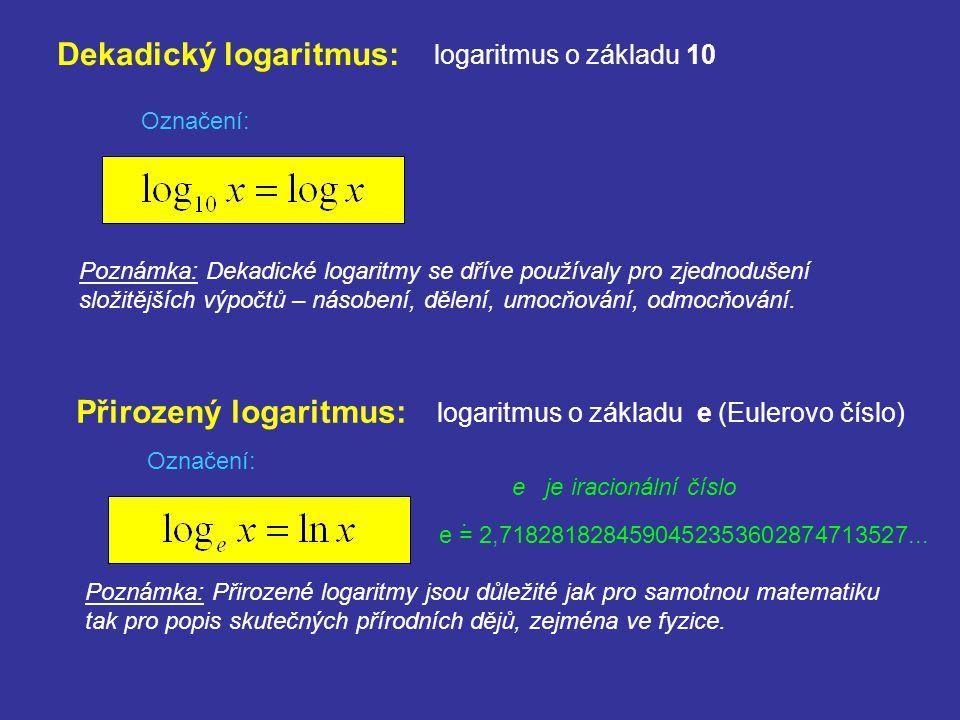 Dekadický logaritmus: Poznámka: Dekadické logaritmy se dříve používaly pro zjednodušení složitějších výpočtů – násobení, dělení, umocňování, odmocňová