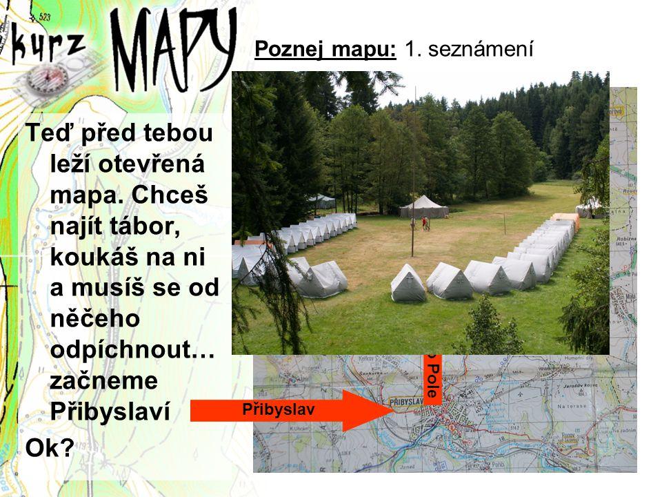 Poznej mapu: 1. seznámení Teď před tebou leží otevřená mapa. Chceš najít tábor, koukáš na ni a musíš se od něčeho odpíchnout… začneme Přibyslaví Ok? P