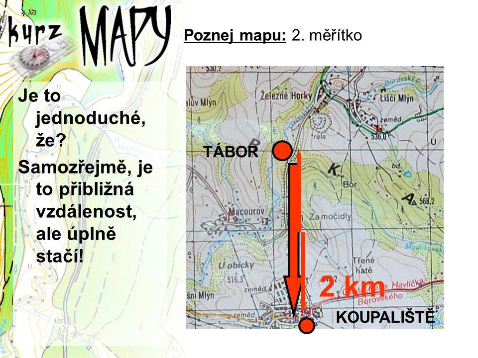 Poznej mapu: 2. měřítko Je to jednoduché, že? Samozřejmě, je to přibližná vzdálenost, ale úplně stačí! TÁBOR KOUPALIŠTĚ 2 km