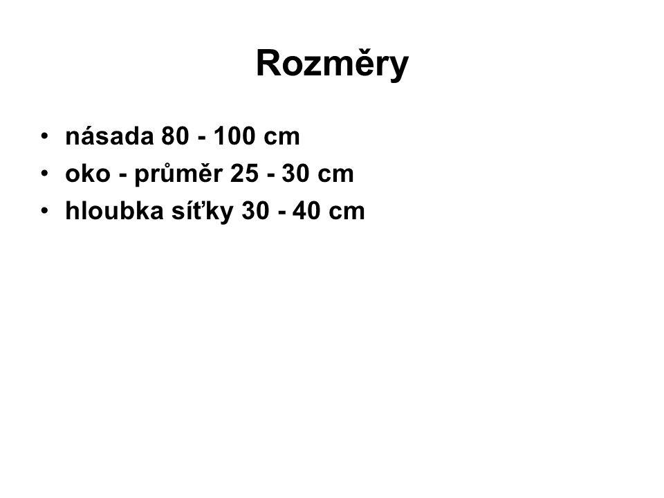 Rozměry •násada 80 - 100 cm •oko - průměr 25 - 30 cm •hloubka síťky 30 - 40 cm