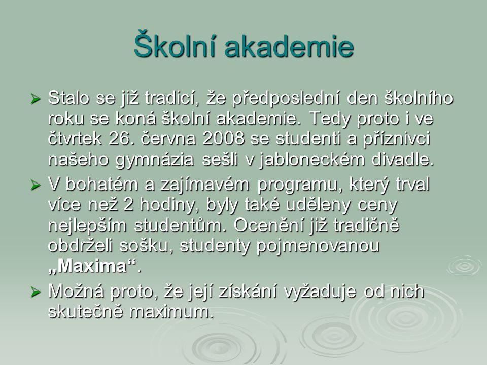 Školní akademie  Stalo se již tradicí, že předposlední den školního roku se koná školní akademie. Tedy proto i ve čtvrtek 26. června 2008 se studenti
