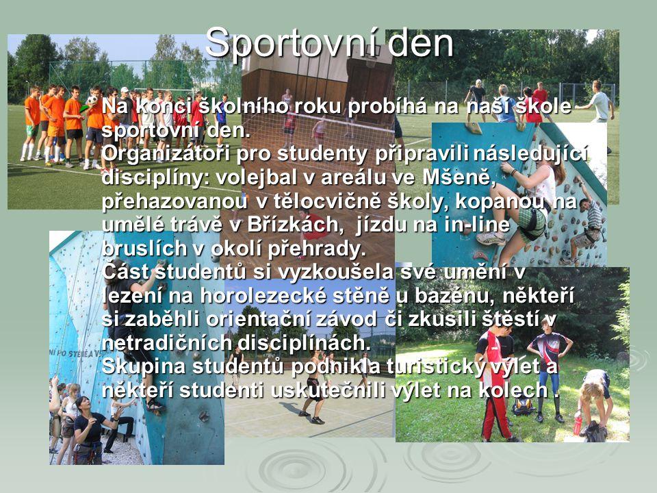  Na konci školního roku probíhá na naší škole sportovní den. Organizátoři pro studenty připravili následující disciplíny: volejbal v areálu ve Mšeně,