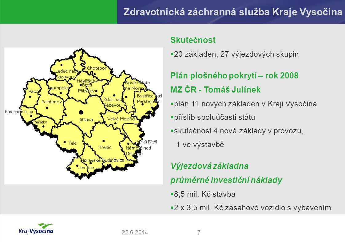 Zdravotnická záchranná služba Kraje Vysočina 722.6.2014 Skutečnost  20 základen, 27 výjezdových skupin Plán plošného pokrytí – rok 2008 MZ ČR - Tomáš