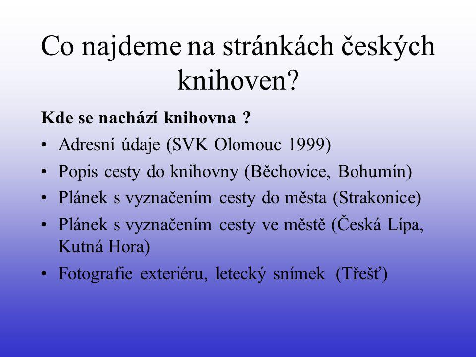 Co najdeme na stránkách českých knihoven? Kde se nachází knihovna ? •Adresní údaje (SVK Olomouc 1999) •Popis cesty do knihovny (Běchovice, Bohumín) •P